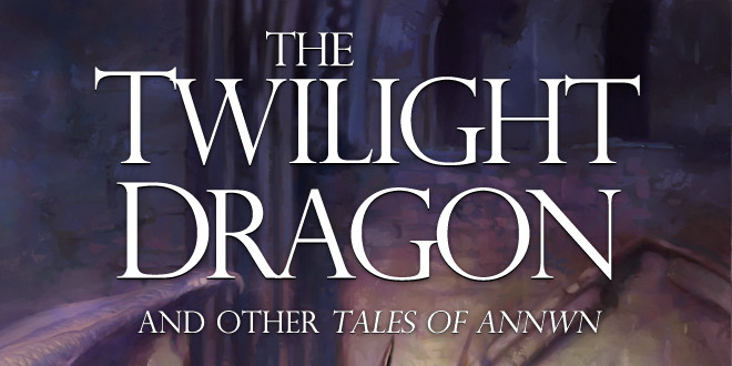 The Twilight Dragon: And Other Tales of Annwn